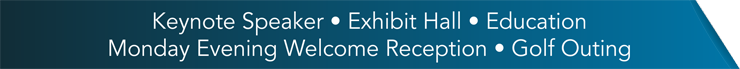 Keynote | Exhibit Hall | Education | Welcome Reception | Golf Outing